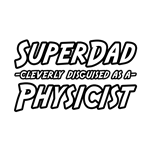 Not only is he a top-notch physicist, he's a world class father as well. Show your physicist dad just how highly you think of him with some Super Dad cleverly disguised as a Physicist