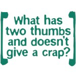 What Has Two Thumbs and Doesn't Give a Crap??