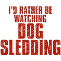 I'd Rather Be Watching Dog Sledding