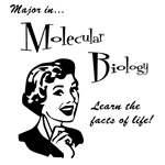 Major in Molecular Biology.  Learn the facts of life! is the perfect biology geek gift for the biologist in your life.