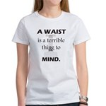 Waist Terrible Thing to Mind Women's T-Shirt