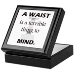 A Waist is a Terrible Thing to Mind T-Shirts Gifts Keepsake Box