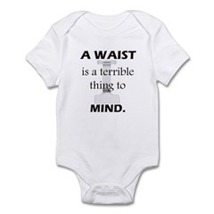 A Waist is a Terrible Thing to Mind T-Shirts Gifts Infant Bodysuit