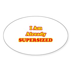 I Am Already Supersized T-Shirts & Gifts Sticker (Oval)