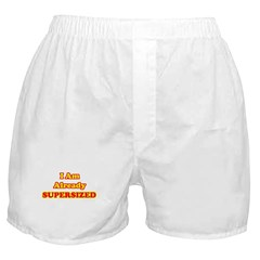 I Am Already Supersized T-Shirts & Gifts Boxer Shorts
