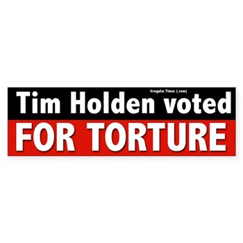 Tim Holden voted for Torture.  Vote Against Tim Holden bumper sticker