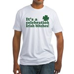 It's a celebration Irish Bitches Fitted T-Shirt