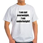 I am not overweight... Light T-Shirt