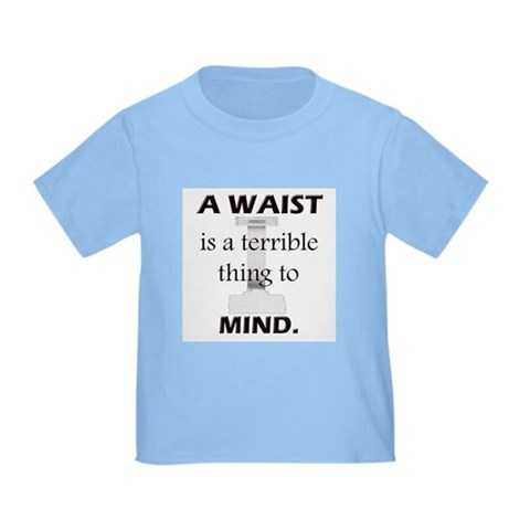 Waist Terrible Thing Mind Toddler T-Shirt