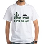 Paddle faster, I hear banjos White T-Shirt