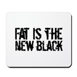 Fat Is The New Black Funny T-Shirts & Gifts Mousepad