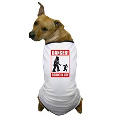 Danger: Robot in Use Dog T-Shirt