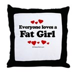 Everyone loves a Fat girl Throw Pillow