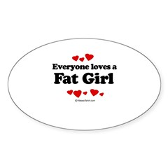 Everyone loves a Fat girl Sticker (Oval)