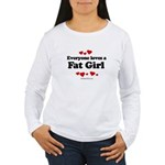 Everyone loves a Fat girl Women's Long Sleeve T-Shirt