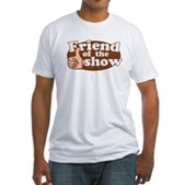 Friend of the Show Fitted T-Shirt