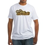 That's What She Said Fitted T-Shirt
