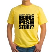 Wanna hear my BIG PISH story? Yellow T-Shirt