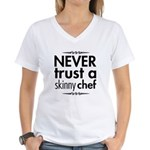 Never Trust A Skinny Chef Women's V-Neck T-Shirt