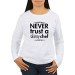 Never Trust A Skinny Chef Women's Long Sleeve T-Shirt