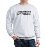 Mathematicians Have Problems Sweatshirt