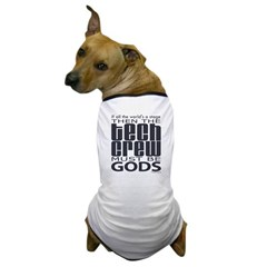 Tech Crew Gods  Dog T-Shirt