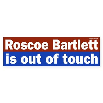 Roscoe Bartlett is out of touch bumper sticker against the re-election of Rep. Bartlett to the U.S. House of Representatives