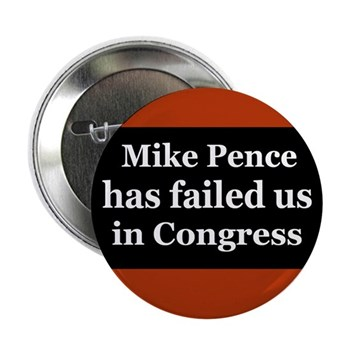 Mike Pence has failed us in Congress (Muncie, Indiana pinback button against Rep. Pence)