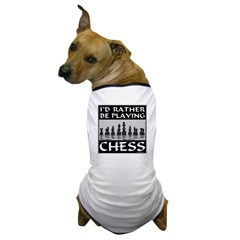 I'd Rather Be Playing Chess Dog T-Shirt