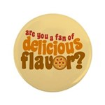 "Are You a Fan of Delicious Flavor? 3.5"" Button"