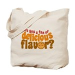 Are You a Fan of Delicious Flavor? Tote Bag