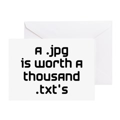 A .jpg is Worth 1000 .txt's Greeting Card