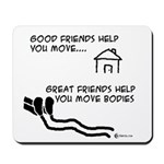 Great Friends Move Bodies Mousepad
