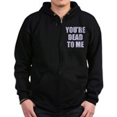 You're Dead to Me Zip Hoodie (dark)