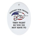 SUPPORT OUR TROOPS THEY FIGHT Ornament (Oval)