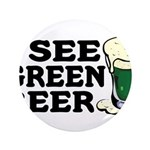 "I See Green Beer St Pat's 3.5"" Button"