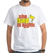 The Bird Is Right White T-Shirt