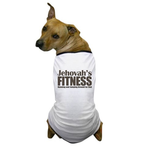 Jehovah's Fitness Dog T-Shirt