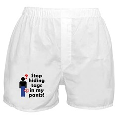Stop Hiding Tags In My Pants! Boxer Shorts