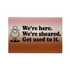 We're Here We're Sheared Get Used To It! Rectangle Magnet