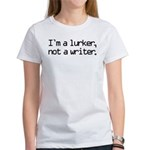 I'm a Lurker, Not a Writer Women's T-Shirt