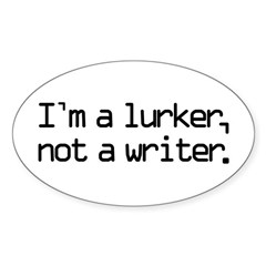 I'm a Lurker, Not a Writer Sticker (Oval)
