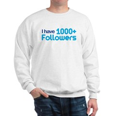 I Have 1000+ Followers Sweatshirt
