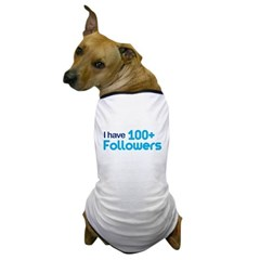 I Have 100+ Followers Dog T-Shirt
