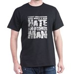 What Makes a Man Hate Another Man? Dark T-Shirt