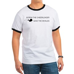 Screw the Cheerleader - Save the Whales Ringer T