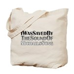 I Was Saved By The Sound Of Michael's Song Tote Bag