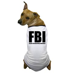 FBI: Fanatic Backpacking Individual Dog T-Shirt