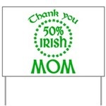 50% Irish - Thank You Mom Yard Sign
