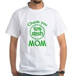 50% Irish - Thank You Mom White T-Shirt